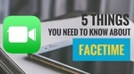 5 Things You Need to Know About FaceTime
